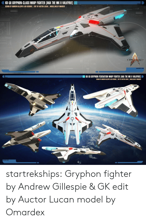 Auctor: KD-58 GRYPHON-CLASS WARP FIGHTER [AKA THE MKII VALKYRIE]  DESIGN BY ANDREW GILLESPIE& GK DESIGNS | EDIT BY AUCTOR LUCAN MODELLING BY OMARDEX   KD-58 GRYPHON FEDERATION WARP FIGHTER [AKA THE MKII VALKYR旧D  DESIGN BY ANDREW GILLESPIE & GK DERIGNS | EMT BY AUCTOR LUCAN I MODELLING BY OMAROEX startrekships:  Gryphon fighter by Andrew Gillespie & GK edit by Auctor Lucan model by Omardex