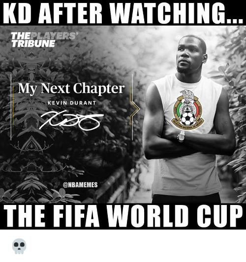 Fifa, Kevin Durant, and Nba: KD AFTER WATCHING  THEPLAYERS  TRIBUNE  My Next Chapter  KEVIN DURANT  @NBAMEMES  THE FIFA WORLD CUP 💀
