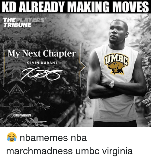 marchmadness: KD ALREADY MAKING MOVES  THEPLAYERS  TRIBUNE  My Next Chapter  KEVIN DURANT  @NBAMEMES 😂 nbamemes nba marchmadness umbc virginia