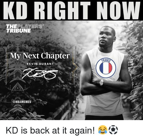 Kevin Durant, Nba, and Back at It Again: KD RIGHT NOW  THEPLAYERS  TRIBUNE  My Next Chapter  KEVIN DURANT  @NBAMEMES KD is back at it again! 😂⚽