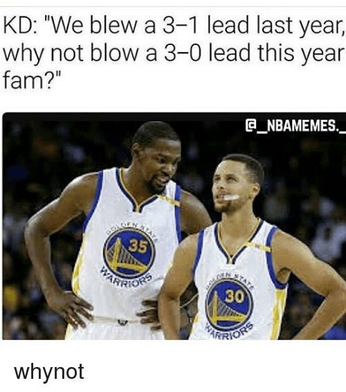"3 1 Lead: KD: ""We blew a 3-1 lead last year,  why not blow a 3-0 lead this year  fam?  la NBAMEMES  35  30  ERROR whynot"