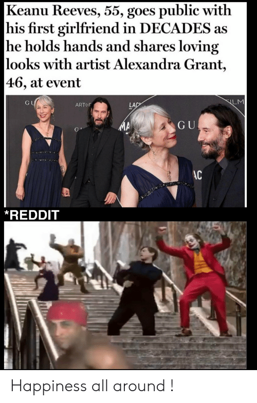 Reddit, Girlfriend, and Happiness: Keanu Reeves, 55, goes public with  his first girlfriend in DECADES as  he holds hands and shares loving  looks with artist Alexandra Grant,  |46, at event  LM  GU  LAC  ART F  GU  AC  *REDDIT Happiness all around !