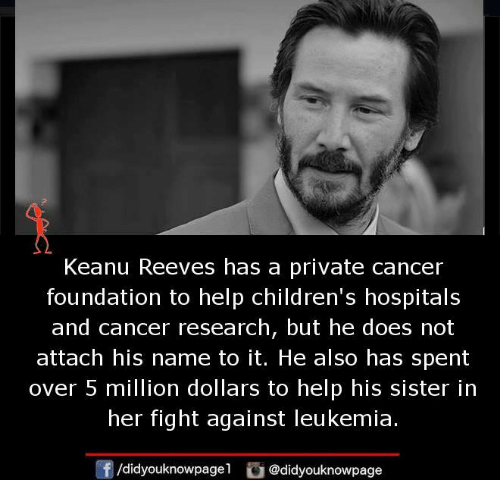 Memes, Cancer, and Help: Keanu Reeves has a private cancer  foundation to help children's hospitals  and cancer research, but he does not  attach his name to it. He also has spent  over 5 million dollars to help his sister in  her fight against leukemia  団/d.dyouknowpagel  ü@didyouknowpage