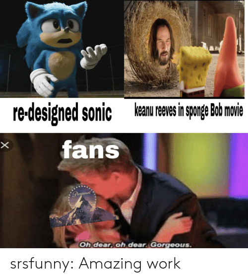 keanu reeves: keanu reeves in sponge Bob movie  redesigned sonic  fans  X  Parcmount  Oh dear, oh dear Gorgeous. srsfunny:  Amazing work