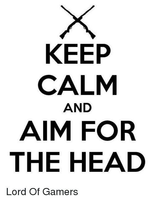 Head, Tumblr, and Keep Calm: KEEP  CALM  AND  AIM FOR  THE HEAD Lord Of Gamers