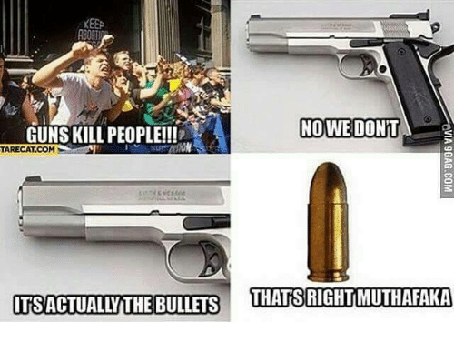 Guns, Memes, and 🤖: KEEP  NO WE DONT  GUNS KILL PEOPLE!!!  TARECAT COM  OTSACTIALL THEBULLEIS THATS RIGHTMUTHAFAKA