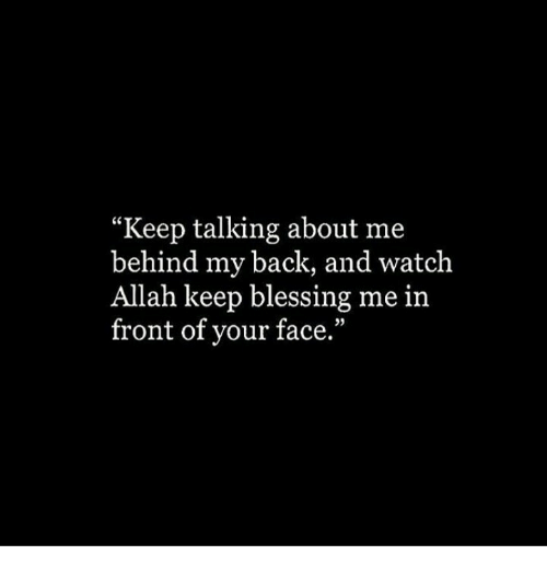 """Keep Talking: """"Keep talking about me  behind my back, and watch  Allah keep blessing me in  front of your face."""""""