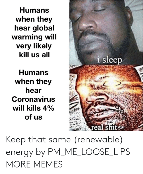 lips: Keep that same (renewable) energy by PM_ME_LOOSE_LIPS MORE MEMES