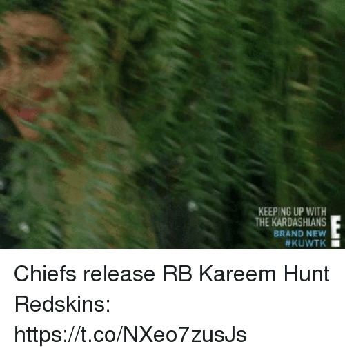 Kardashians, Keeping Up With the Kardashians, and Nfl: KEEPING UP WITH  THE KARDASHIANS  BRAND NEW Chiefs release RB Kareem Hunt  Redskins: https://t.co/NXeo7zusJs
