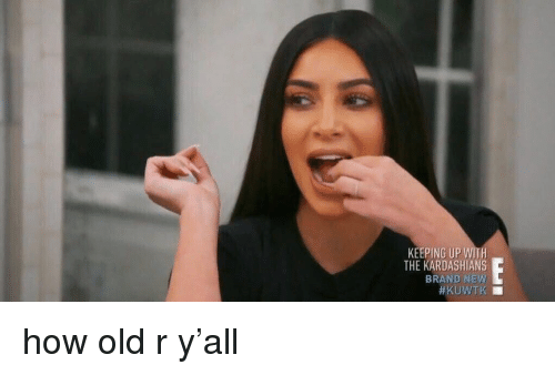 Keeping Up With The Kardashians: KEEPING UP WITH  THE KARDASHIANS  BRAND NEW  how old r y'all