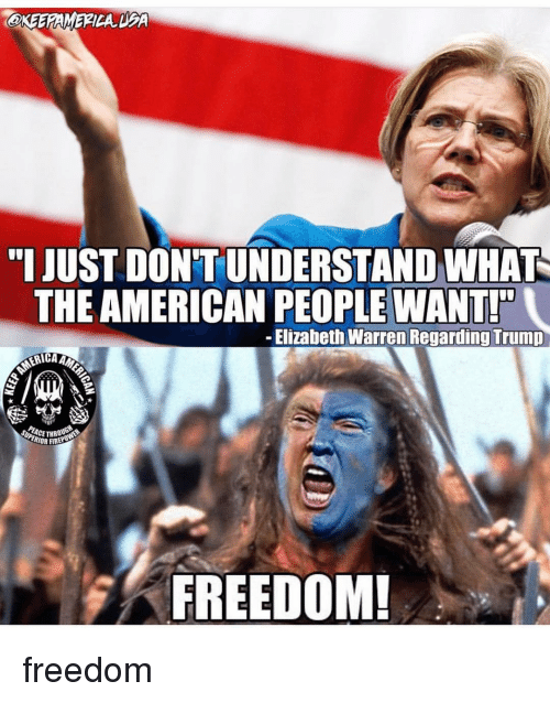 "Elizabeth Warren, Fire, and Memes: @KEERAMERICA DPA  ""I JUST DON'T UNDERSTAND WHAT  THE AMERICAN PEOPLE WANT!  Elizabeth Warren Regarding Trump  ERICA AN  EACE HROO  RIOR FIRE  FREEDOM freedom"