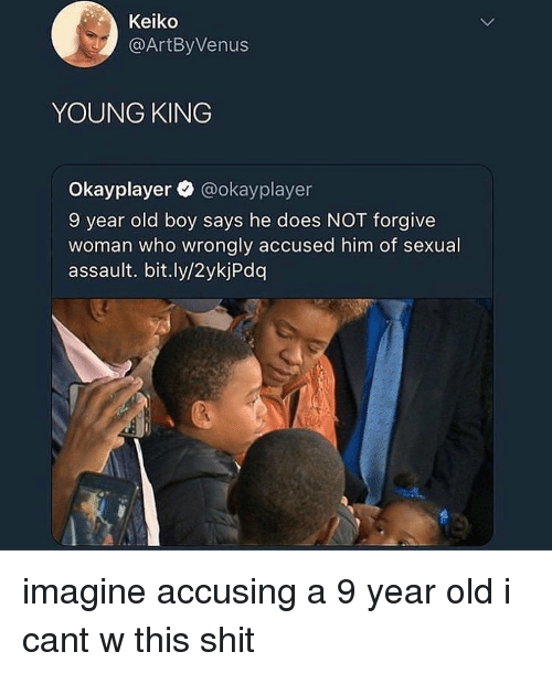 Memes, Shit, and Old: Keiko  @ArtByVenus  YOUNG KING  Okayplayer@okayplayer  9 year old boy says he does NOT forgive  woman who wrongly accused him of sexual  assault. bit.ly/2ykjPdq imagine accusing a 9 year old i cant w this shit