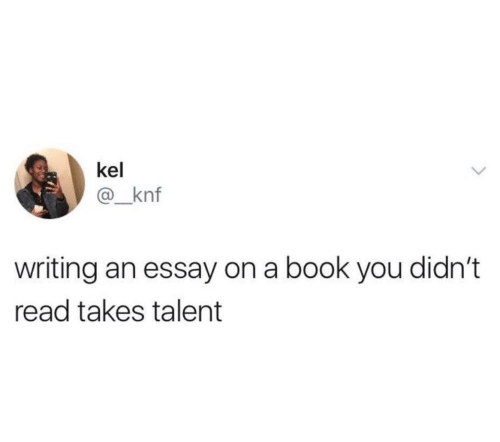 Writing An Essay: kel  @_knf  writing an essay on a book you didn't  read takes talent