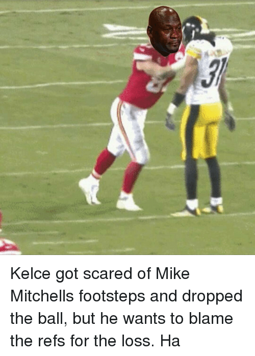 The Ref: Kelce got scared of Mike Mitchells footsteps and dropped the ball, but he wants to blame the refs for the loss. Ha