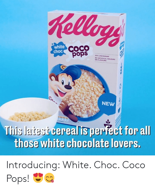 alli: Kellogs  white  choc COCO  30% LESS SUuGAR  NO ARTIFICIAL COLOURS  OR FLAVOURS  sdod  NEW  This latest cerealis perfect for allI  those white chocolate lovers. Introducing: White. Choc. Coco Pops! 😍😋