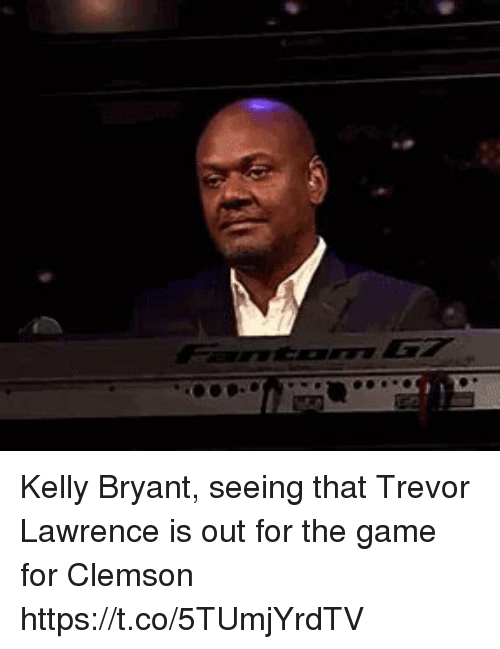 Sports, The Game, and Game: Kelly Bryant, seeing that Trevor Lawrence is out for the game for Clemson https://t.co/5TUmjYrdTV