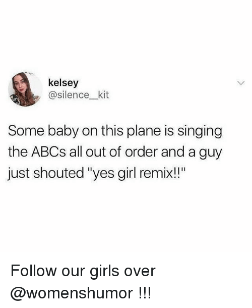 "Remixes: kelsey  @silence_kit  Some baby on this plane is singing  the ABCs all out of order and a guy  just shouted ""yes girl remix!!"" Follow our girls over @womenshumor !!!"