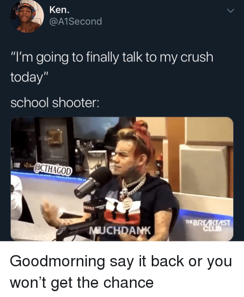 """School Shooter: Ken.  @A1Second  """"I'm going to finally talk to my crush  today""""  school shooter:  OCTHAGOD  RE  EBREKEAST  MUCHDANK Goodmorning say it back or you won't get the chance"""