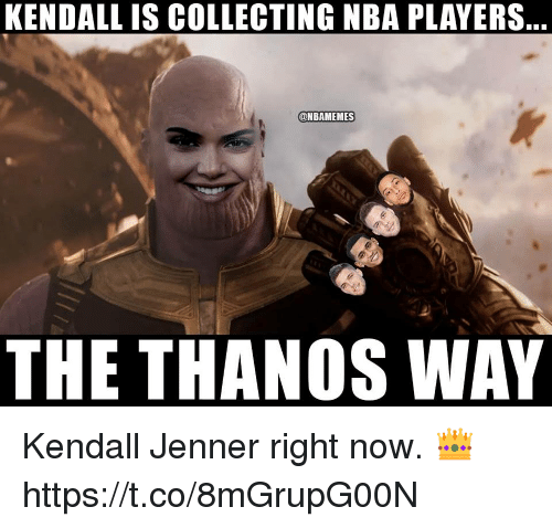 Kendall Jenner, Nba, and Thanos: KENDALL IS COLLECTING NBA PLAYERS  ONBAMEMES  THE THANOS WAY Kendall Jenner right now. 👑 https://t.co/8mGrupG00N