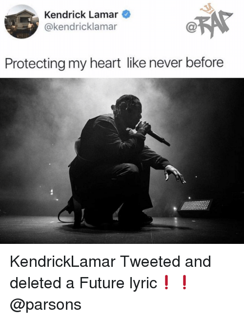 Future, Kendrick Lamar, and Memes: Kendrick Lamar  @kendricklamar  .Sy  C@  Protecting my heart like never before KendrickLamar Tweeted and deleted a Future lyric❗️❗️@parsons