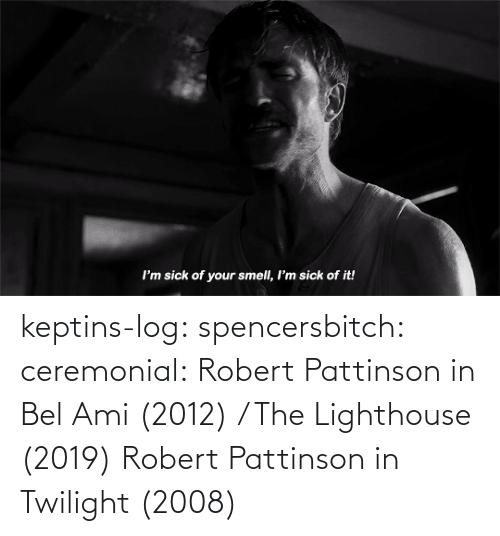 gif: keptins-log:  spencersbitch:   ceremonial: Robert Pattinson in Bel Ami (2012) / The Lighthouse (2019)   Robert Pattinson in Twilight (2008)