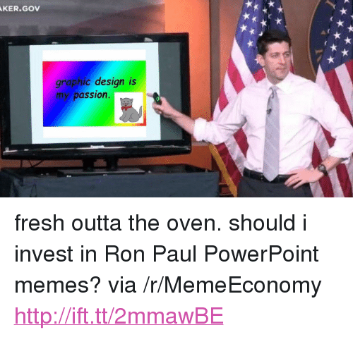 """Fresh, Memes, and Http: KER.GOV  graphic design is  my passion <p>fresh outta the oven. should i invest in Ron Paul PowerPoint memes? via /r/MemeEconomy <a href=""""http://ift.tt/2mmawBE"""">http://ift.tt/2mmawBE</a></p>"""