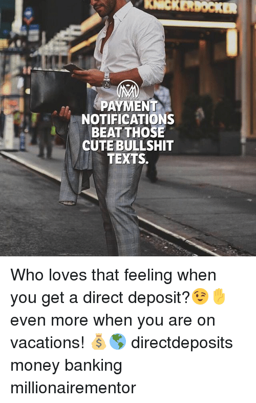 Bullshitted: KERDOCKER  48  PAYMENT  NOTIFICATIONS  BEAT THOSE  CUTE BULLSHIT  : TEXTS. Who loves that feeling when you get a direct deposit?😉✋ even more when you are on vacations! 💰🌎 directdeposits money banking millionairementor