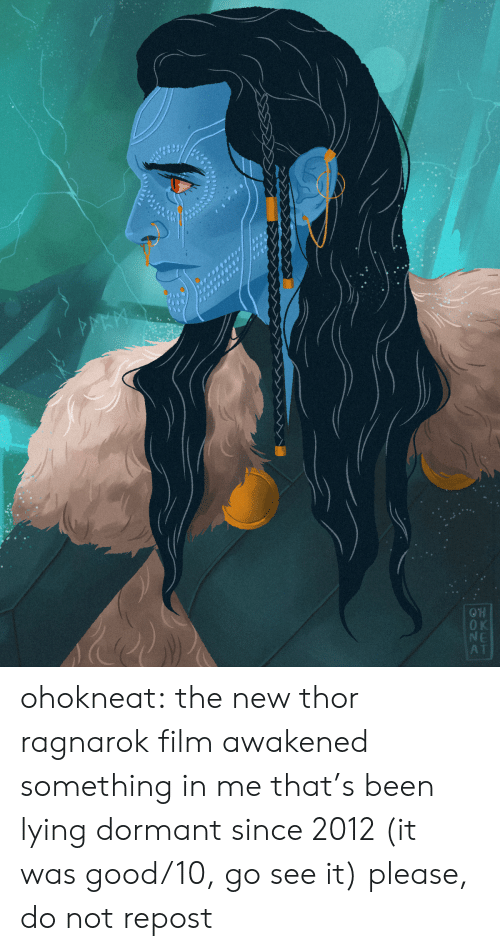 Tumblr, Blog, and Good: KET  DONA ohokneat: the new thor ragnarok film awakened something in me that's been lying dormant since 2012 (it was good/10, go see it) please, do not repost
