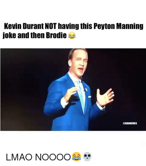 Kevin Durant, Lmao, and Memes: Kevin Durant NOT having this Peyton Manning  joke and then Brodie  CNBAMEMES LMAO NOOOO😂💀