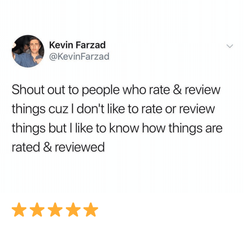 Memes, 🤖, and How: Kevin Farzad  @KevinFarzad  Shout out to people who rate & review  things cuz I don't like to rate or review  things but I like to know how things are  rated & reviewed ⭐️⭐️⭐️⭐️⭐️