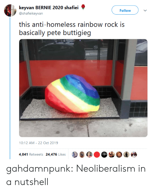 Anti: keyvan BERNIE 2020 shafiei  Follow  @shafieikeyvan  this anti-homeless rainbow rock is  basically pete buttigieg  10:12 AM 22 Oct 2019  4,041 Retweets 24,476 Likes gahdamnpunk:  Neoliberalism in a nutshell
