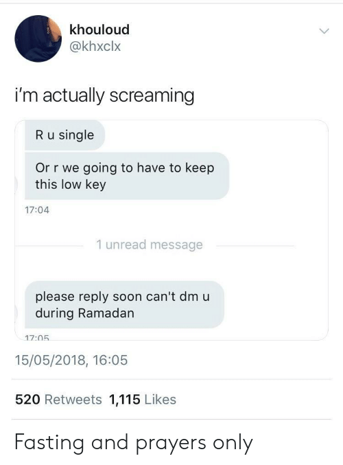 Low Key, Soon..., and Ramadan: khouloud  @khxclx  i'm actually screaming  R u single  Or r we going to have to keep  this low key  17:04  1 unread message  please reply soon can't dmu  during Ramadan  17:05  15/05/2018, 16:05  520 Retweets 1,115 Likes Fasting and prayers only
