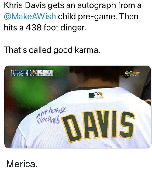 Memes, California, and Game: Khris Davis gets an autograph from a  @MakeAWish child pre-game. Then  hits a 438 foot dinger.  That's called good karma.  1-2 19  1 OuT BoT 1  SOAK O  CALIFORNIA  nthong  sloclmb  DAVIS Merica.