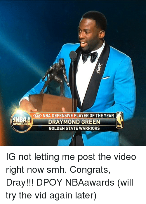 Draymond Green, Golden State Warriors, and Memes: KIA NBA DEFENSIVE PLAYER OF THE YEAR  DRAYMOND GREEN  GOLDEN STATE WARRIORS  NBAE  AWARDS  NBA  -r IG not letting me post the video right now smh. Congrats, Dray!!! DPOY NBAawards (will try the vid again later)