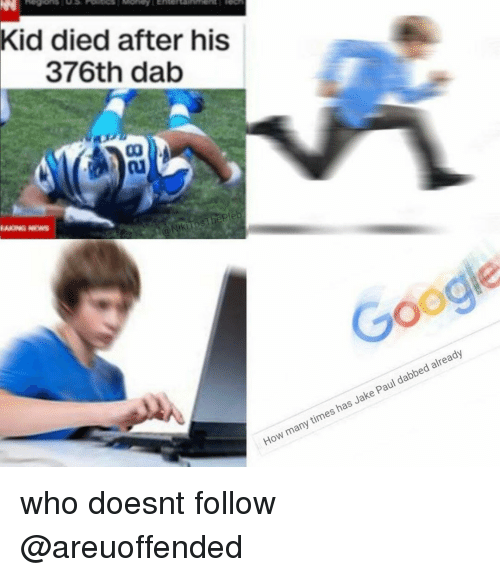 Dabbed: Kid died after his  376th dab  pl  eb  Google  How many times has Jake Paul dabbed already who doesnt follow @areuoffended