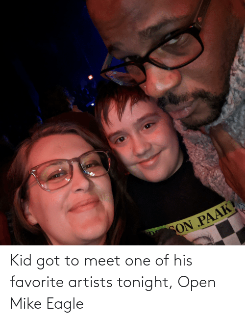 open: Kid got to meet one of his favorite artists tonight, Open Mike Eagle