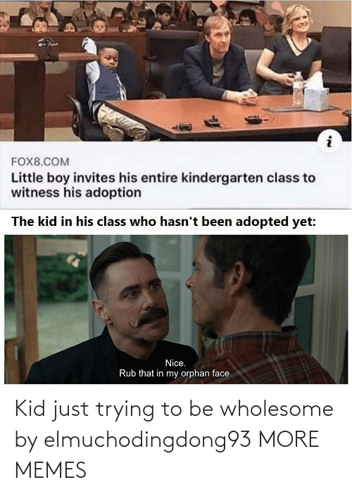 Wholesome: Kid just trying to be wholesome by elmuchodingdong93 MORE MEMES