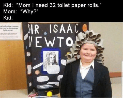"Dank, Mom, and 🤖: Kid: ""Mom I need 32 toilet paper rolls.""  Mom: ""Why?""  Kid:  IR, ISAAC  EWTO  e attending brary proga  tar may be photagraphe  by brary staft"