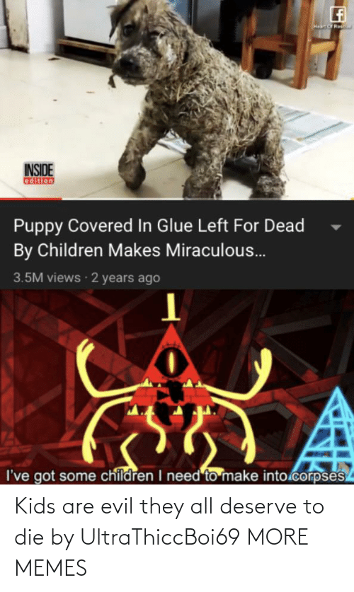 Kids: Kids are evil they all deserve to die by UltraThiccBoi69 MORE MEMES