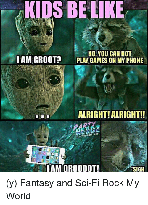 Memes, 🤖, and Fantasy: KIDS BE LIKE  NO YOU CAN NOT  IAM GROOT  PLAY GAMES ON MY PHONE  ALRIGHT ALRIGHT!!  MIAMI GROOOOT!  SIGH (y) Fantasy and Sci-Fi Rock My World