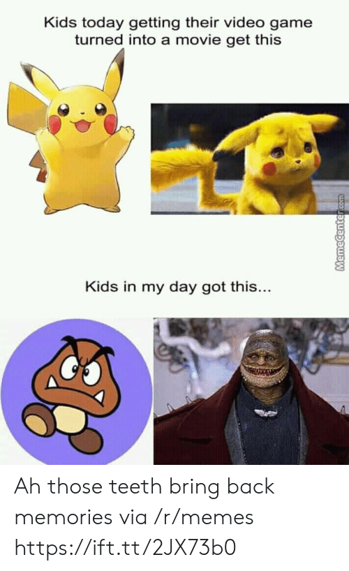 Memecenter: Kids today getting their video game  turned into a movie get this  Kids in my day got this...  MemeCenter com Ah those teeth bring back memories via /r/memes https://ift.tt/2JX73b0
