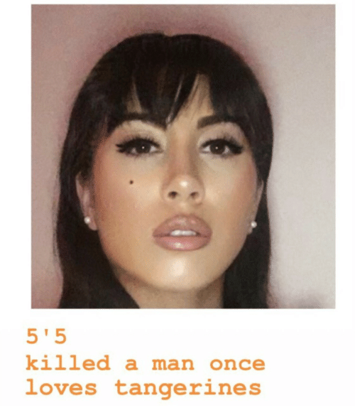 Once, Man, and Loves: killed a man once  loves tangerines