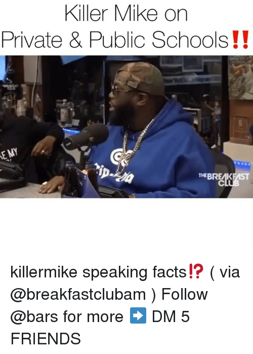 Facts, Friends, and Killer Mike: Killer Mike on  Private & Public Schools!!  THEBREAK killermike speaking facts⁉️ ( via @breakfastclubam ) Follow @bars for more ➡️ DM 5 FRIENDS