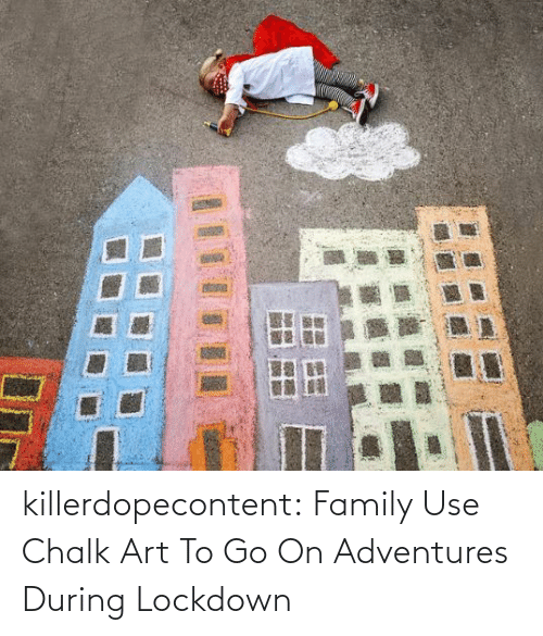 brady: killerdopecontent:    Family Use Chalk Art To Go On Adventures During Lockdown