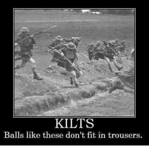 kilt: KILTS  Balls like these don't fit in trousers.
