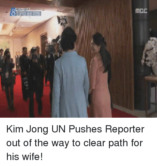 Kim Jong-Un, Moon, and Korean: Kim Jong UN Pushes Reporter out of the way to clear path for his wife!