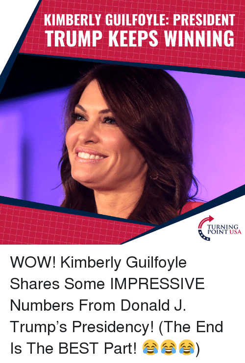 Memes, Wow, and Best: KIMBERLY GUILFOYLE: PRESIDENT  TRUMP KEEPS WINNING  TURNING WOW! Kimberly Guilfoyle Shares Some IMPRESSIVE Numbers From Donald J. Trump's Presidency!   (The End Is The BEST Part! 😂😂😂)