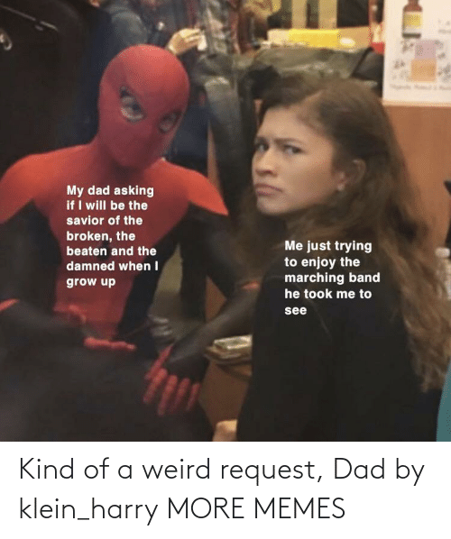 weird: Kind of a weird request, Dad by klein_harry MORE MEMES