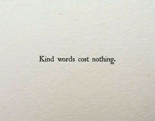 Words, Nothing, and Kind Words: Kind words cost nothing.