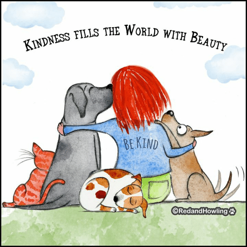 Memes, World, and Kindness: KINDNESS FILLSS THE WORLD WITH BEAUTY  BEKIND  ORedandHowling
